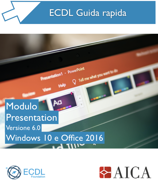 Guida rapida Nuova ECDL V6.0 - Presentation - Windows 10 e Office 2016