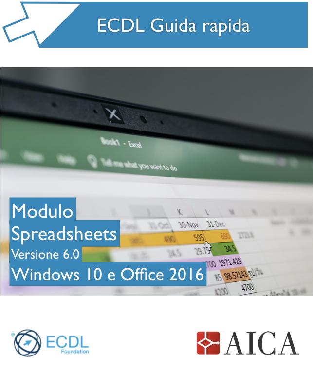 Guida Rapida Nuova ECDL V6.0 - Spreadsheets - Windows 10 e Office 2016