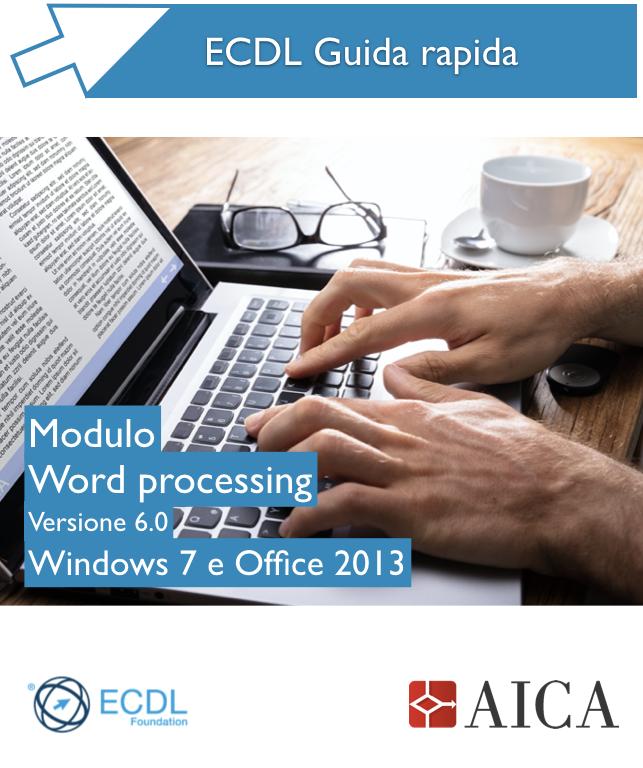 Guida Rapida Nuova ECDL V6.0 - Word Processing - Windows 7 e Office 2013
