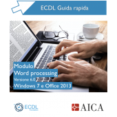 Guida Rapida Nuova ECDL V6.0 - Word Processing - Windows 7 e Office 2013